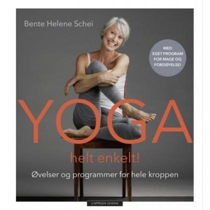 Yoga helt enkelt!  Øvelser og programmer for hele kroppen - Bente Helene Schei